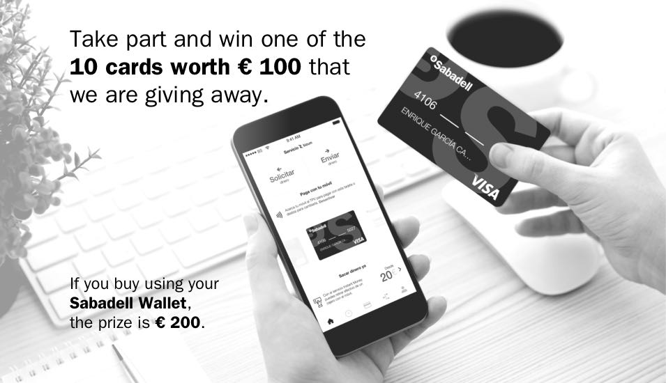 Take part and win one of the 10 cards worth € 100 that we are giving away. If you buy using your Sabadell Wallet, the prize is € 200.